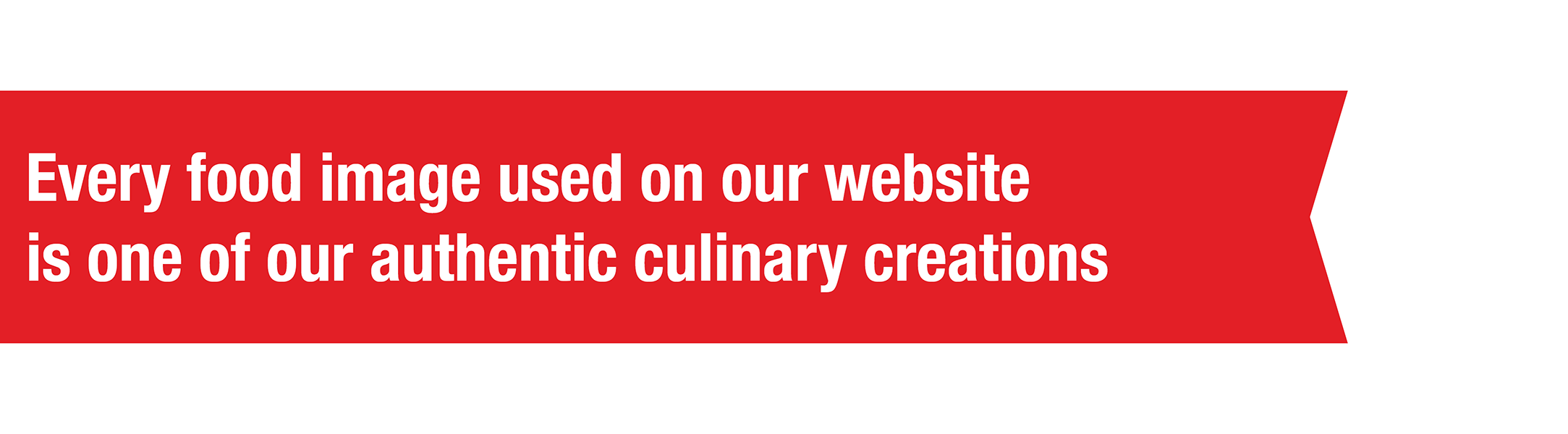 Every food image used on our website is one of our authentic culinary creations